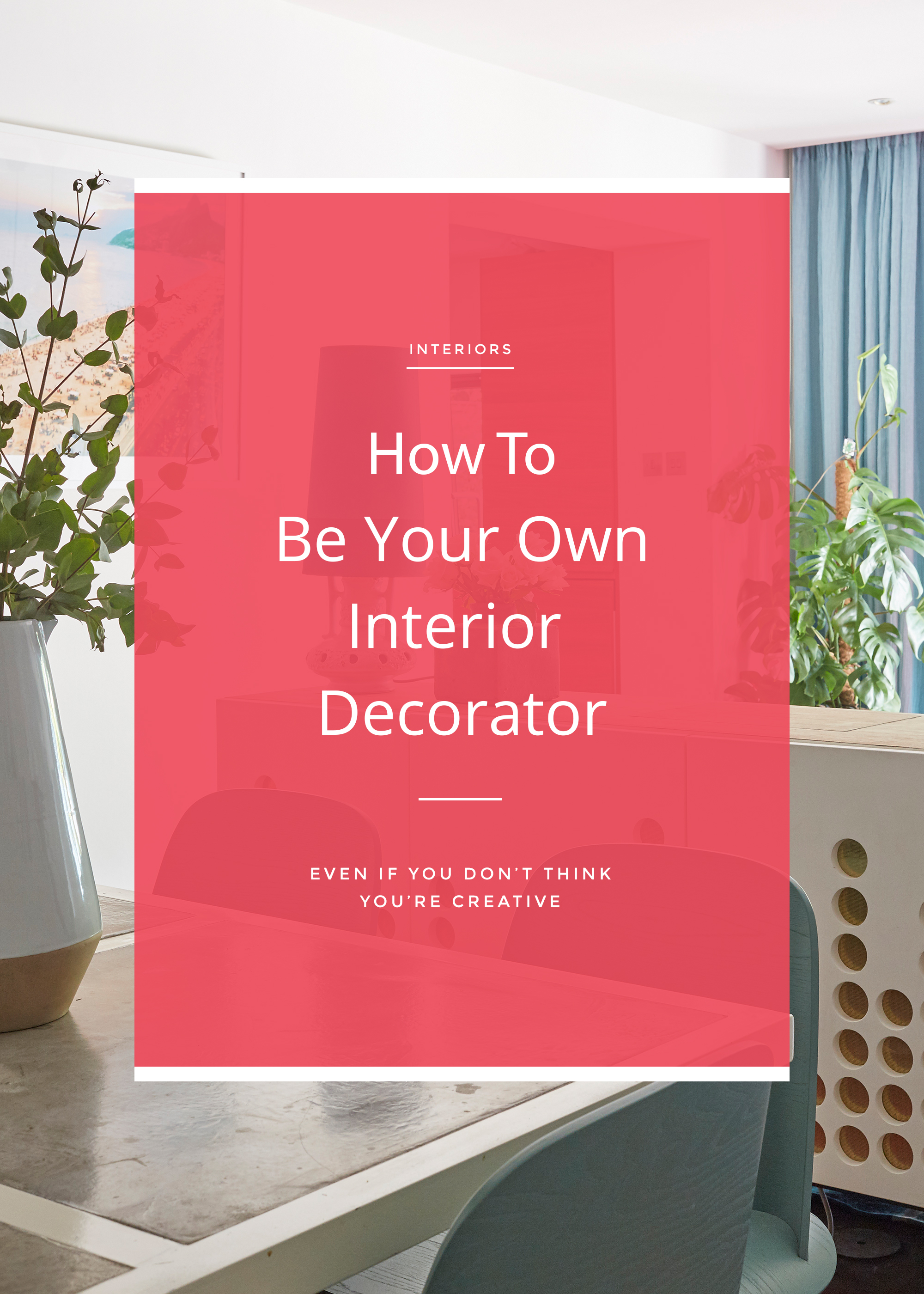 You can be your own interior decorator - Issy Zinaburg